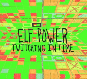 Oh, lucky day! Elf Power release new album Twitching in Time TODAY, premiere full-album stream on TMT (also TODAY)!